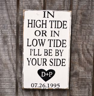 """Welcome and I'm glad you stopped by! Hand Painted Beach Décor Beach Signs    In High Tide Or Low Tide I'll Be By Your Side    In my shop you will find hand painted wood signs with great care and love.  Please let me know if you need any help.  I always liked this saying and I hope you do too.  All signs are painted on the back and a hanger put on before shipping.    Size of sign 13""""x9""""  18""""x12""""    Colors are white with painted black lettering."""
