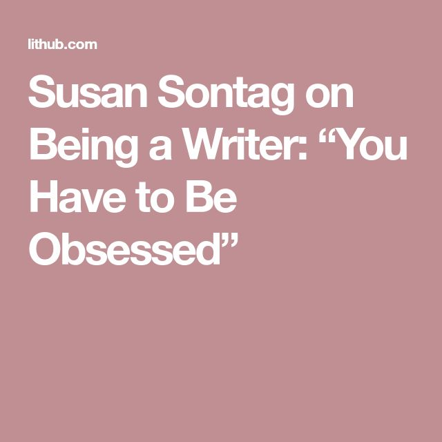 The 25 best susan sontag ideas on pinterest annie leibovitz susan sontag on being a writer you have to be obsessed fandeluxe Image collections
