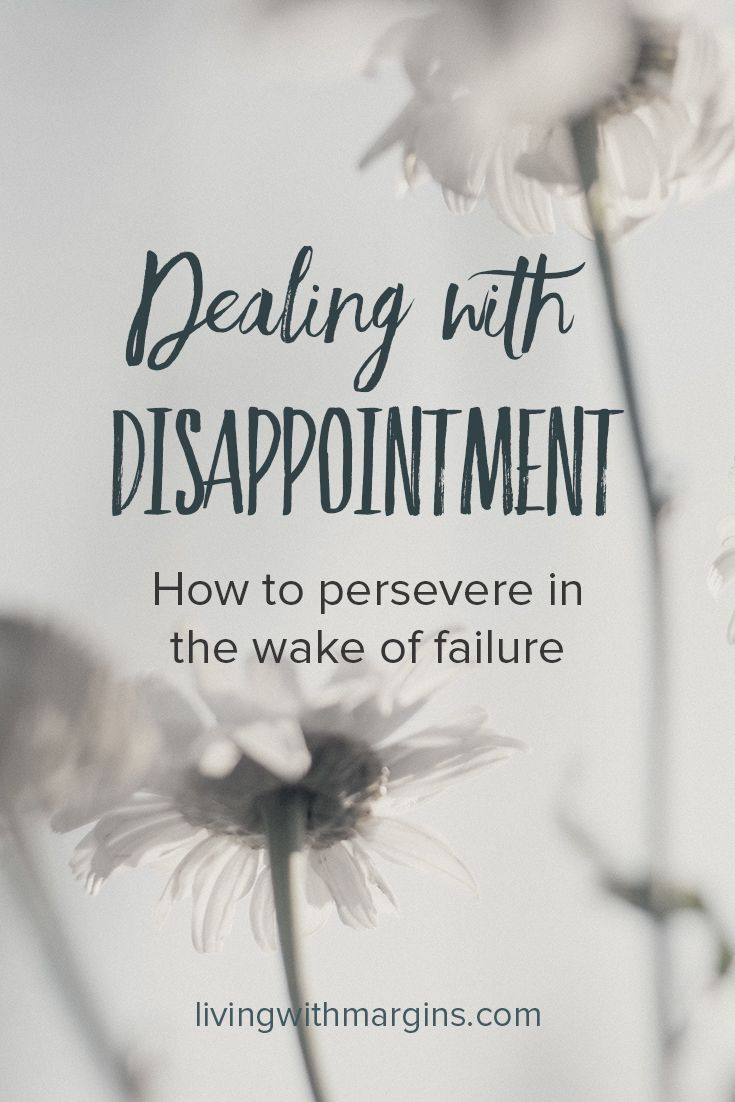 Dealing with Disappointment: How to persevere in the wake of failure