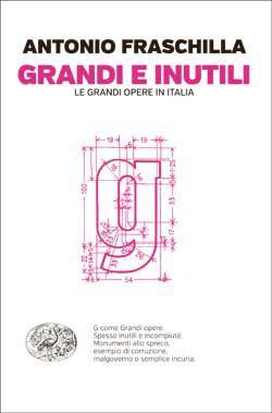 Antonio Fraschilla, Grandi e inutili. Le grandi opere in Italia, Passaggi - DISPONIBILE ANCHE IN EBOOK