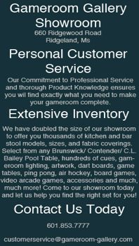Gameroom Gallery is your complete home gameroom supplier for new and used pool tables, ping pong tables, dart boards, barstools, air hockey, shuffleboard, poker tables, cues, racks arcade games, lighting and many more accessories. Located in the Jackson Mississippi area we repair any model pool table. Come visit our showroom today!