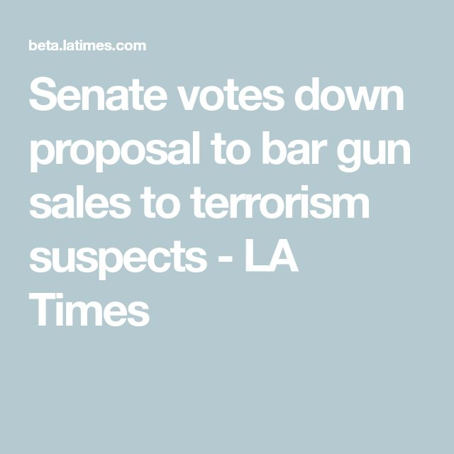 Senate votes down proposal to bar gun sales to terrorism suspects - LA Times