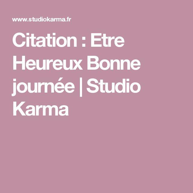 Citation : Etre Heureux Bonne journée   Studio Karma