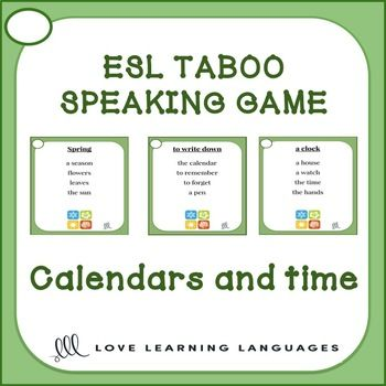 """Playing TABOO in English is a great way to get ESL students to speak English and learn a lot of new vocabulary. This game focuses on CALENDAR and TIME vocabulary. It is simple to modify and use with beginners and advanced students alike. Advanced students try to get teammates to guess the word at the top of the card without saying any of the """"taboo"""" words listed below."""