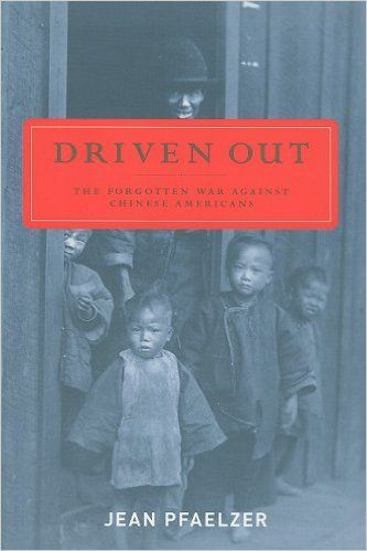 Driven Out: The Forgotten War against Chinese Americans: Jean Pfælzer