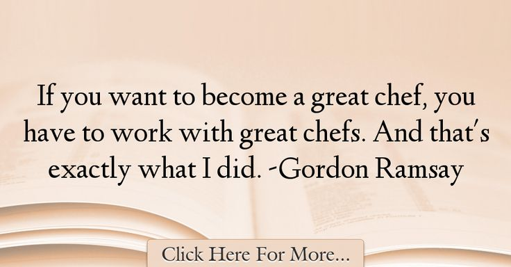 Gordon Ramsay Quotes About Work - 74984