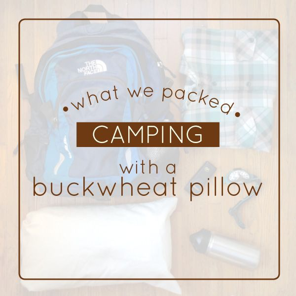 if there is ever a time to bring your buckwheat pillow with you camping is