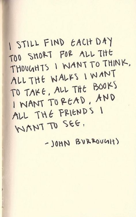 .Thoughts, The Kisses, Buckets Lists, John Burroughs, Make Time, Shorts, Well Said, Inspiration Quotes, True Stories