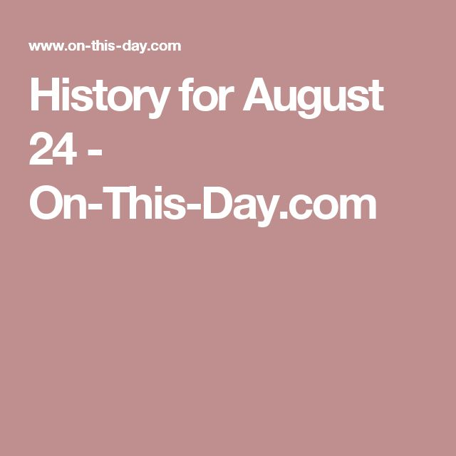 History for August 24 - On-This-Day.com