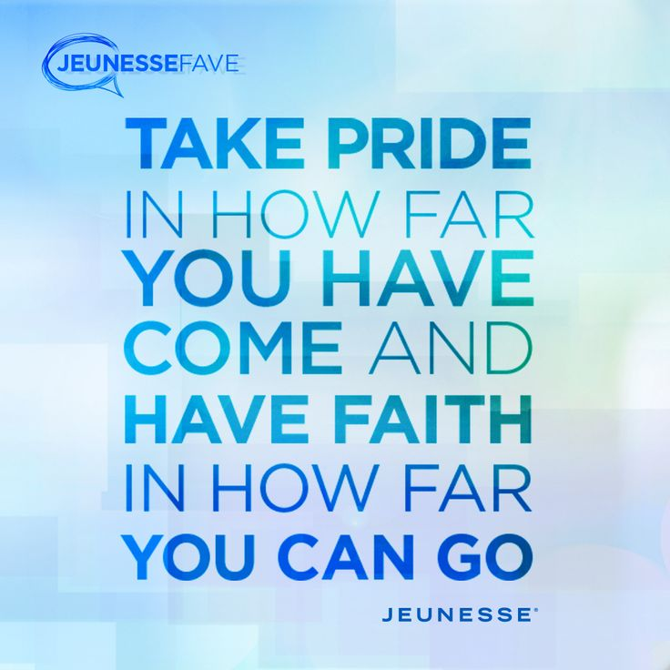 Take pride in how far you have come and have faith in how far you can go. -Unknown