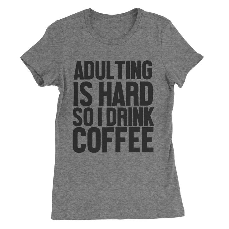Adulting is Hard So I Drink Coffee  #tops #tees #clothes #womens #sassy #sayings #quotes #funny