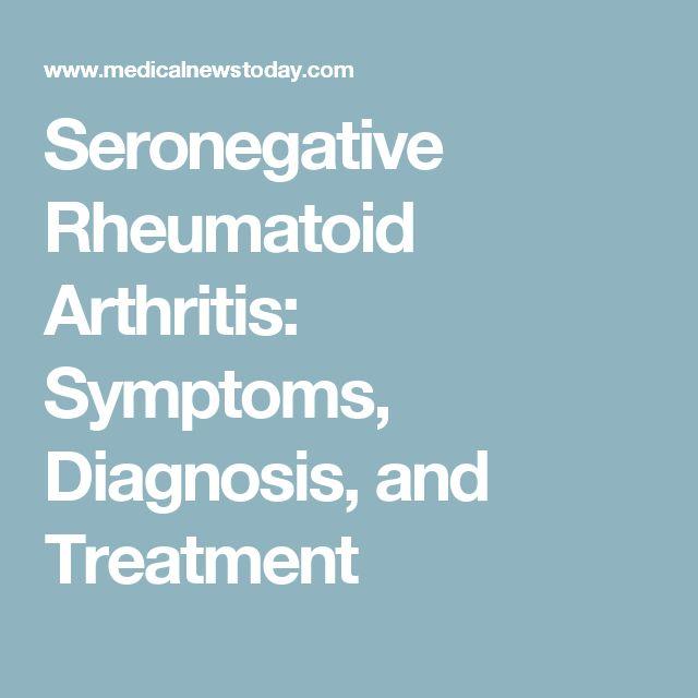 Seronegative Rheumatoid Arthritis: Symptoms, Diagnosis, and Treatment