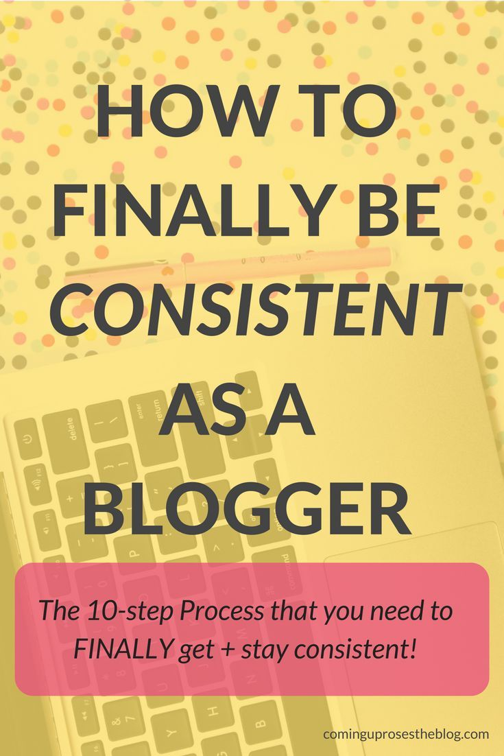 How to be consistent as a blogger - 10 tips to FINALLY get + stay consistent with content creation this year!, blogging tips, blogging, how to be a blogger, blogging full time