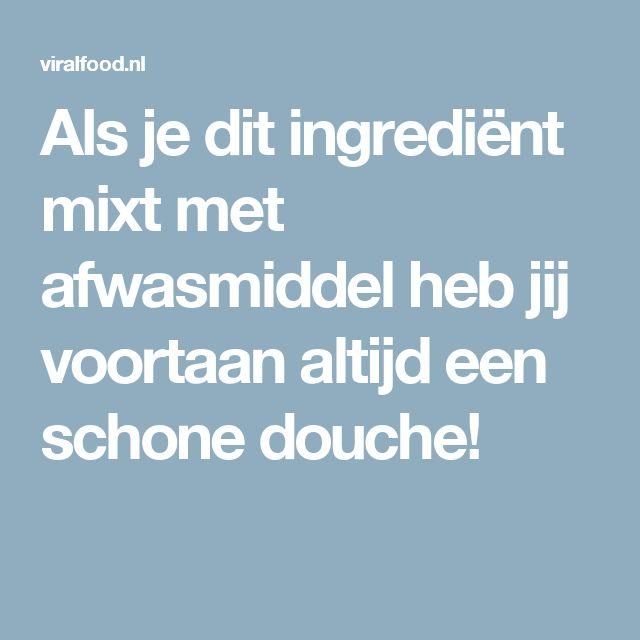 Als je dit ingrediënt mixt met afwasmiddel heb jij voortaan altijd een schone douche!