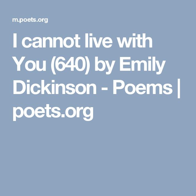 I cannot live with You (640) by Emily Dickinson - Poems | poets.org