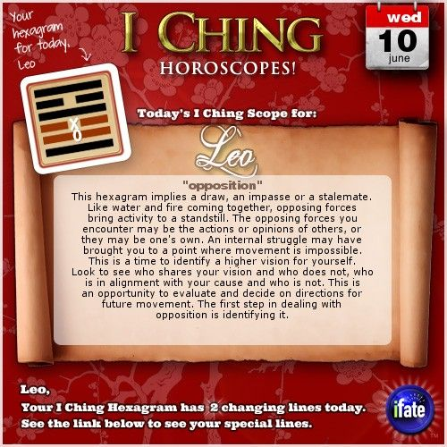 Today's I Ching Horoscope for Leo: You have 2 changing lines!  Click here: http://www.ifate.com/iching_horoscopes_landing.html?I=796787&sign=leo&d=10&m=06