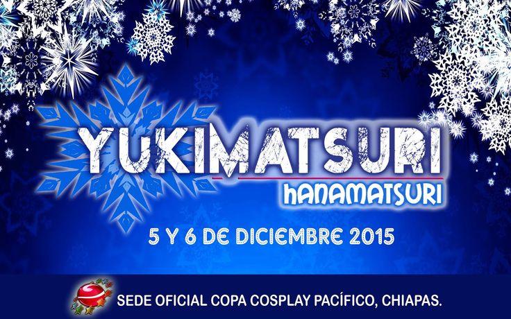 Yukimatsuri 2015 - Tuxtla Gutierrez, Chiapas, México, 5 y 6 de Diciembre 2015