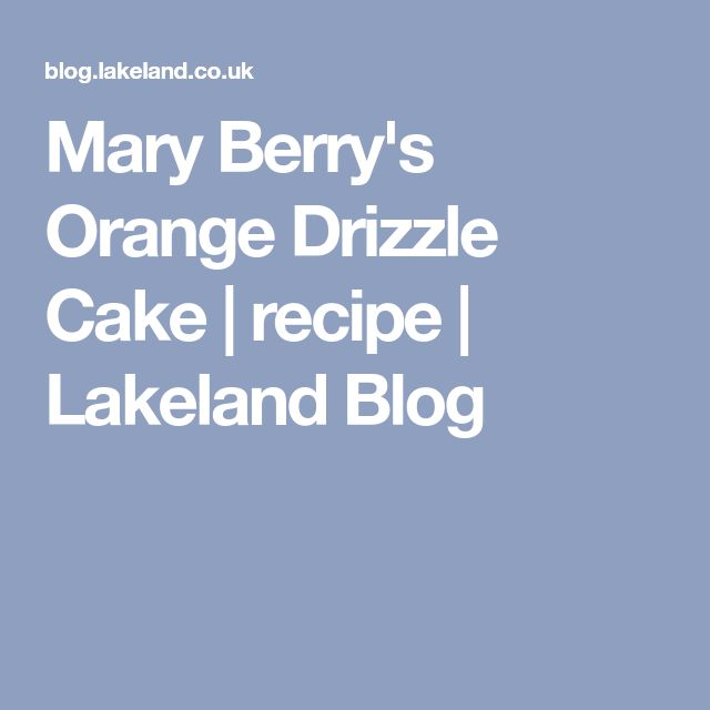Mary Berry's Orange Drizzle Cake | recipe | Lakeland Blog