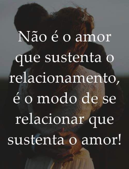 Não é o amor que sustenta o relacionamento, é  o modo de se relacionar que sustenta o amor❤