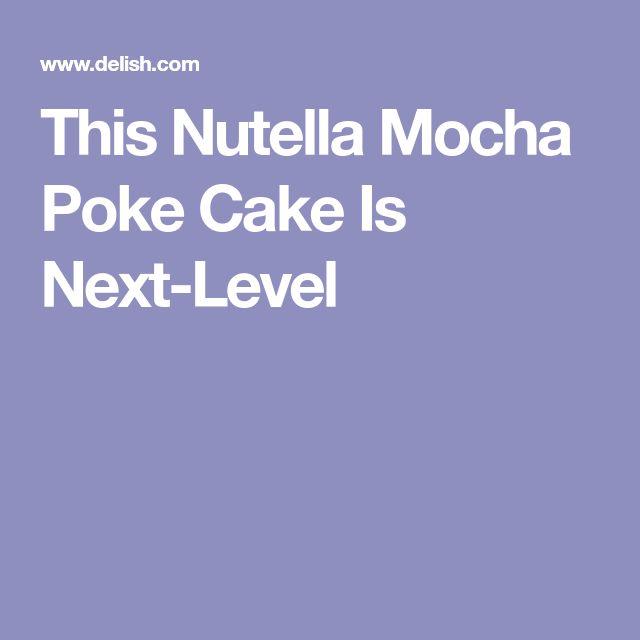 This Nutella Mocha Poke Cake Is Next-Level