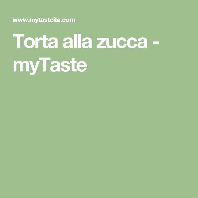 Torta alla zucca - myTaste