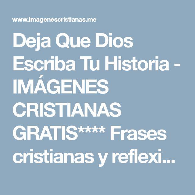 Deja Que Dios Escriba Tu Historia - IMÁGENES CRISTIANAS GRATIS**** Frases cristianas y reflexiones Dios