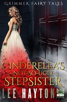 Cinderella's Not-So-Ugly Stepsister (Grimmer Fairy Tales Book 2) by Lee Hayton