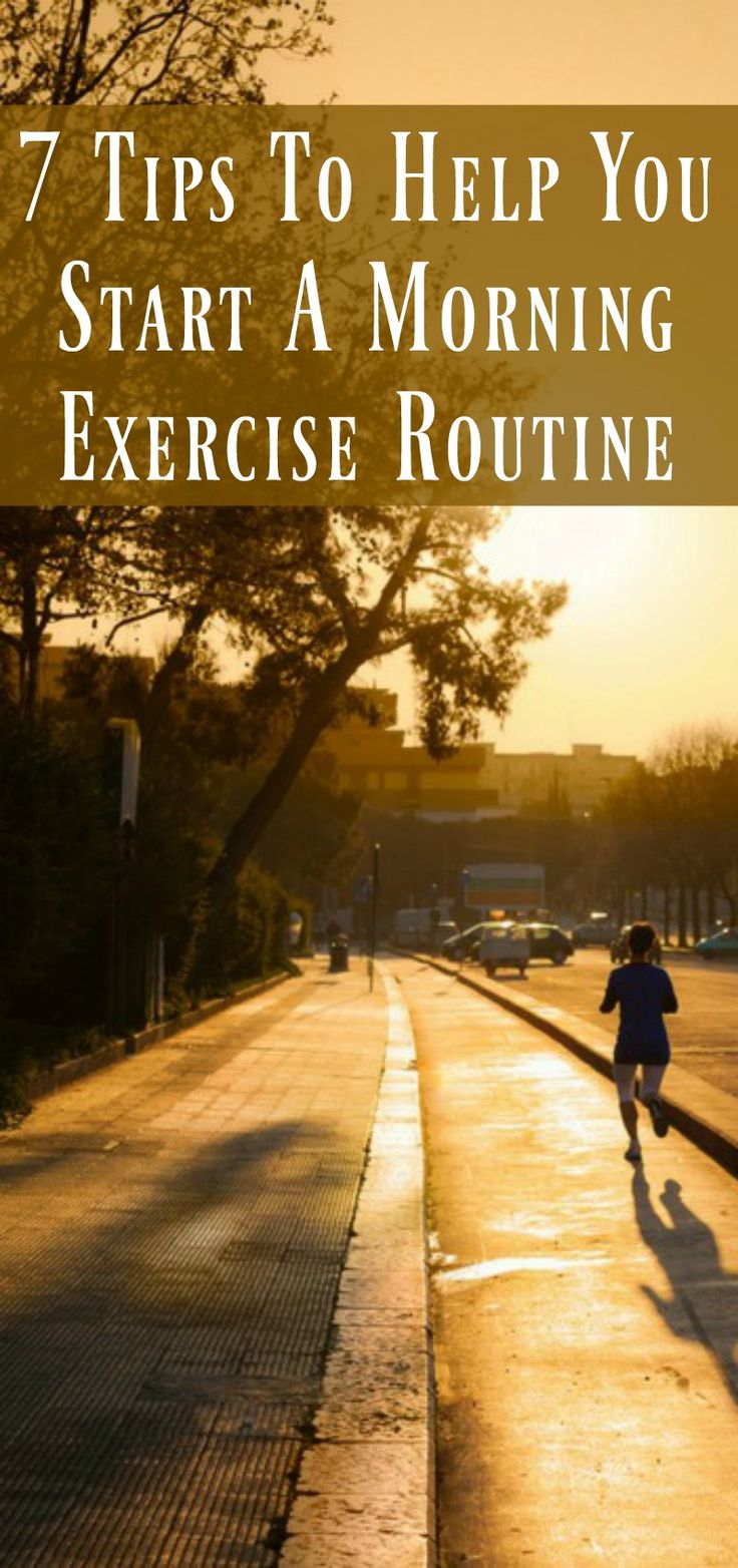 7 tips to start a morning exercise routine. When you control your mornings you can control your day.