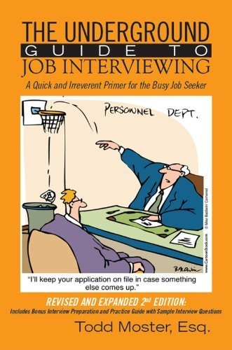 The Underground Guide to Job Interviewing: A Quick and Irreverent Primer for the Busy Job Seeker by Todd Moster, http://www.amazon.com/dp/B00C6LPLZK/ref=cm_sw_r_pi_dp_RDAJrb0FGCNJT