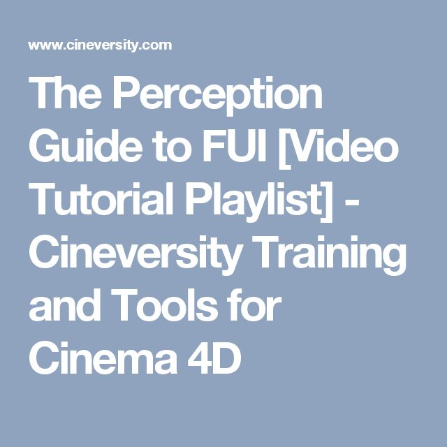 The Perception Guide to FUI [Video Tutorial Playlist] - Cineversity Training and Tools for Cinema 4D