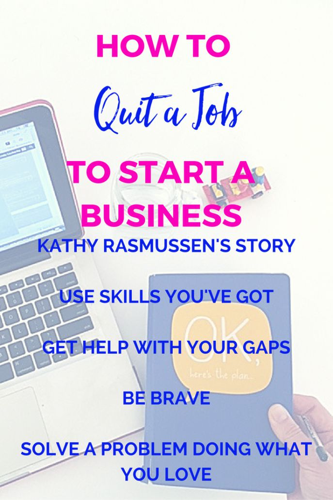 How to quit a job and start a business: Kathy Rasmussen's Story - Rise365