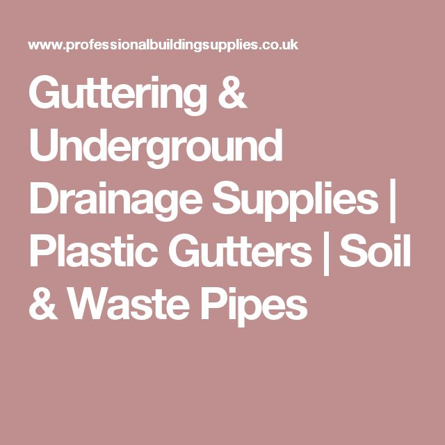 Guttering & Underground Drainage Supplies   Plastic Gutters   Soil & Waste Pipes