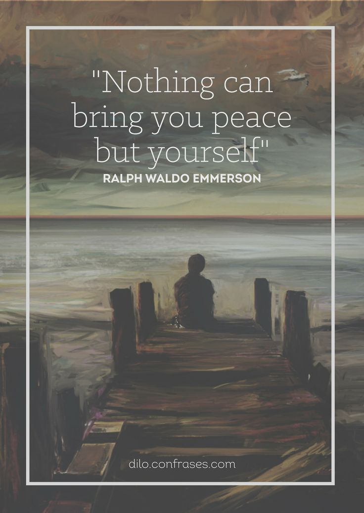 nothing can bring you peace but yourself I sketch, i doodle, i create because this makes me happy, and i'm at peace with it nothing can bring peace but yourself ~ ralph waldo emerson what do you do to make you happy and at peace with yourself.