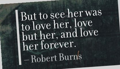 And love her forever! - Robert Burns