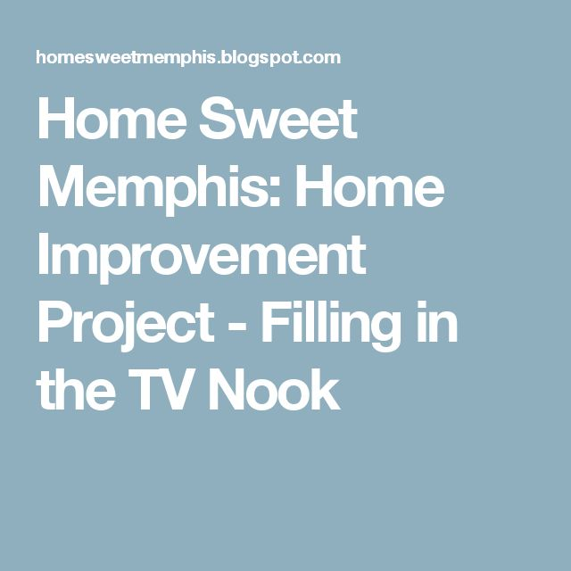 Home Sweet Memphis: Home Improvement Project - Filling in the TV Nook