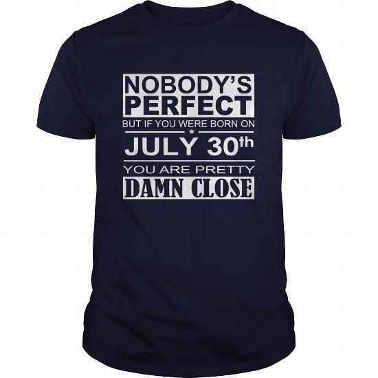 Cool Born 0730 July 30 Birthday 0730 July 30 Shirts Damn Close T Shirt Hoodie Shirt  T shirts