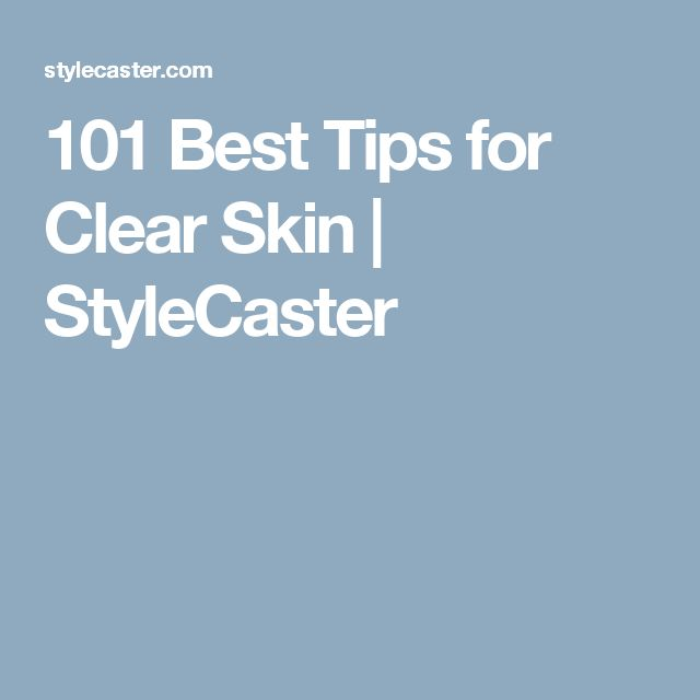 101 Best Tips for Clear Skin | StyleCaster