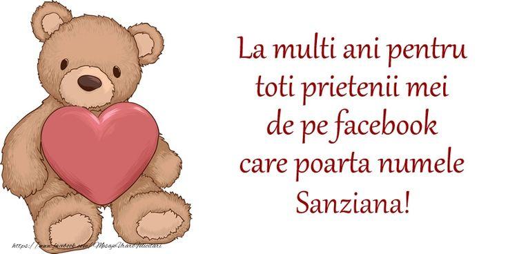 La multi ani pentru toti prietenii mei de pe facebook care poarta numele Sanziana!