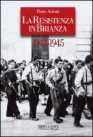 La Resistenza in Brianza : 1943-1945 / Pietro Arienti Autore: Arienti, Pietro Editore: Missaglia Bellavite 2012