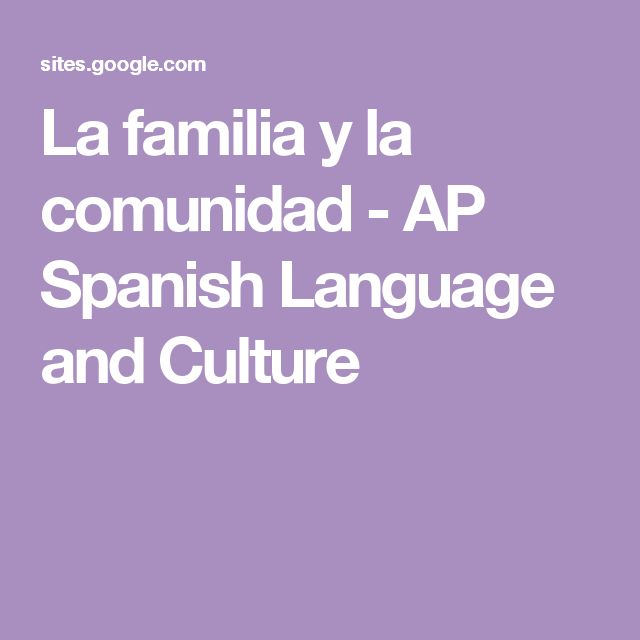 La familia y la comunidad - AP Spanish Language and Culture