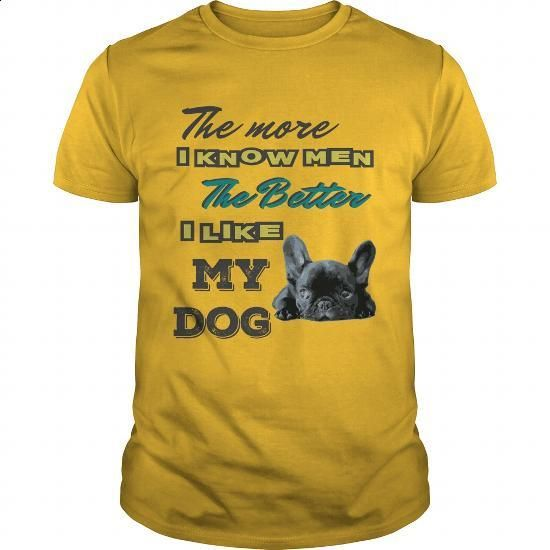 The more I know men, The better I like my dog - French Bulldog - #men dress shirts #cool tee shirts. CHECK PRICE => https://www.sunfrog.com/Pets/The-more-I-know-men-The-better-I-like-my-dog--French-Bulldog-93840162-Yellow-Guys.html?60505