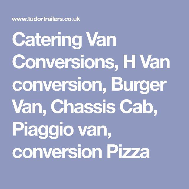 Catering Van Conversions H Conversion Burger Chassis Cab Piaggio