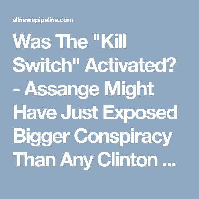 "Was The ""Kill Switch"" Activated? - Assange Might Have Just Exposed Bigger Conspiracy Than Any Clinton Revelation"