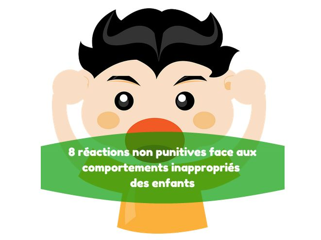 8 réactions non punitives face aux comportements inappropriés des enfants