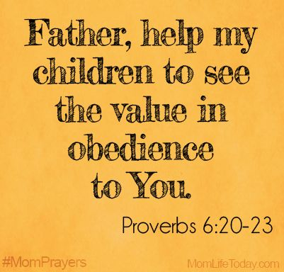 Father, help my children to see the value in obedience to You. Proverbs 6:20-23 #MomPrayers