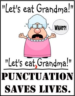 Punctuation!  (this always makes me laugh!)