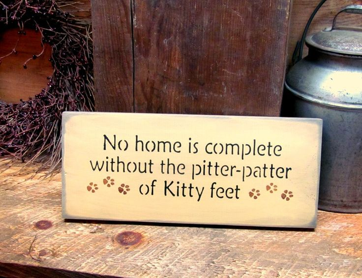 "This wood sign is made from pine, and measures Approx 5.5""W x 13""L. It reads ""No Home Is Complete Without The Pitter Patter Of Kitty Feet"". The front is painted with Wise Owl Chalk Synthesis Paint ~ B"