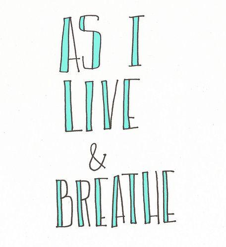as I live & breathe sometimes said... Shor as I live and breathe