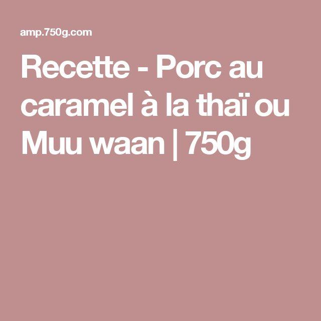 Recette - Porc au caramel à la thaï ou Muu waan   750g