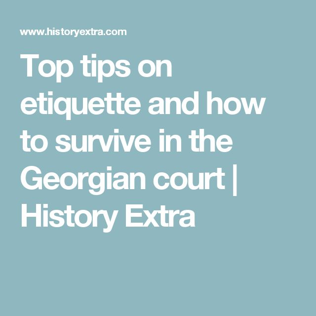 Top tips on etiquette and how to survive in the Georgian court | History Extra